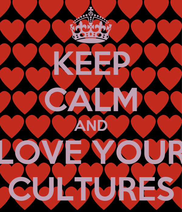 KEEP CALM AND LOVE YOUR CULTURES