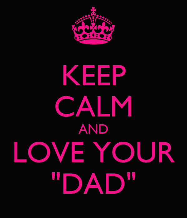 "KEEP CALM AND LOVE YOUR ""DAD"""