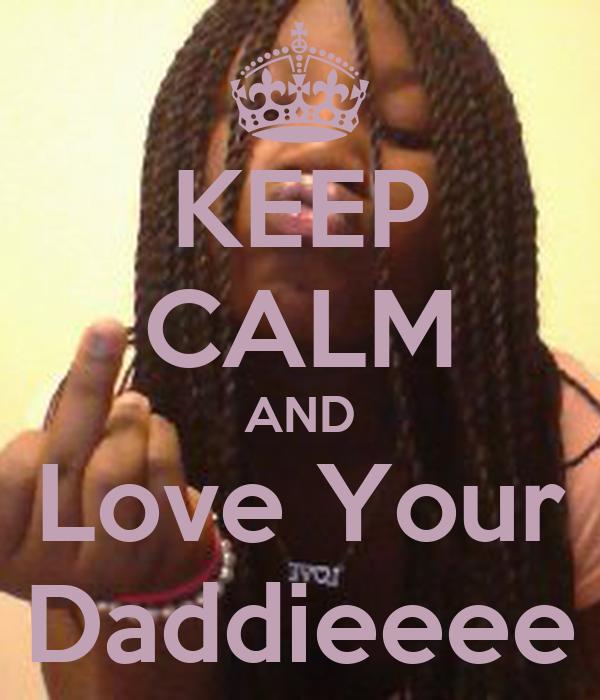 KEEP CALM AND Love Your Daddieeee