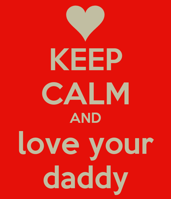 KEEP CALM AND love your daddy