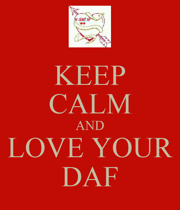 KEEP CALM AND LOVE YOUR DAF