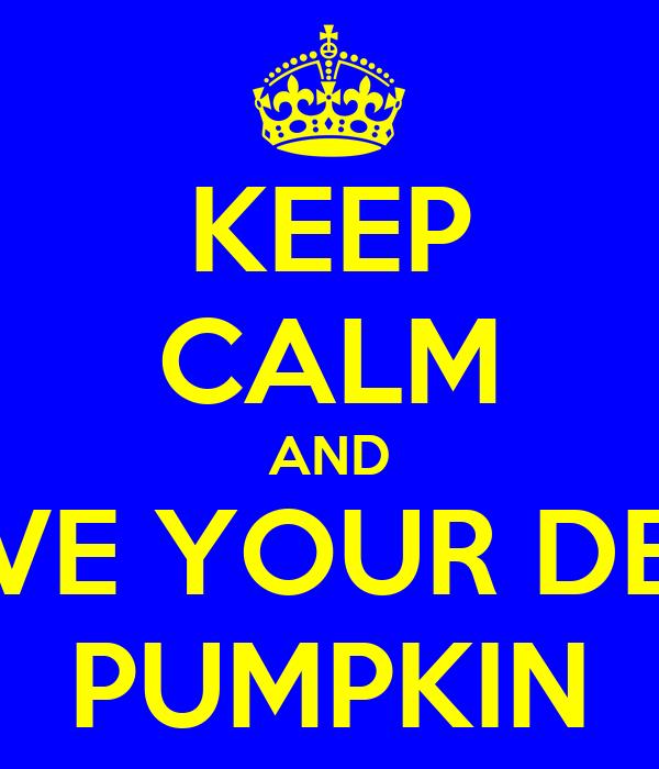 KEEP CALM AND LOVE YOUR DEAR PUMPKIN