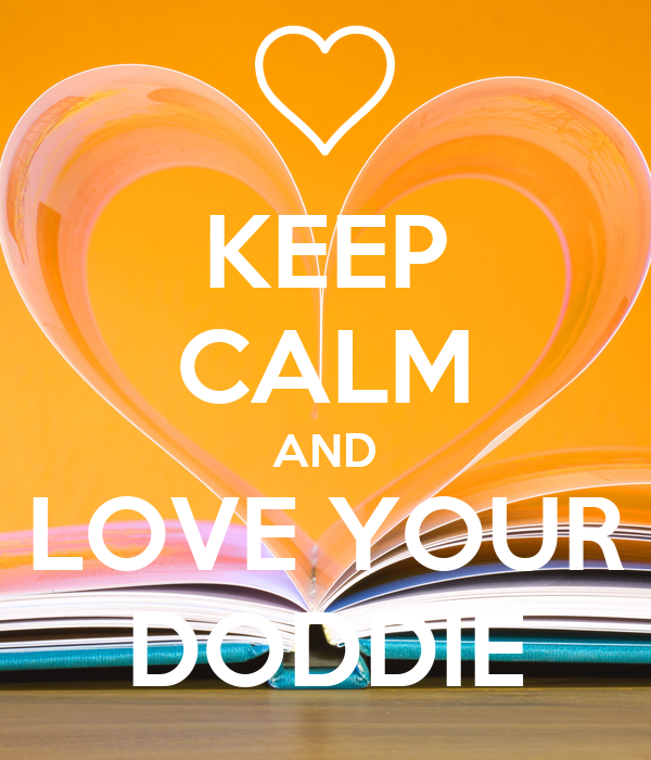 KEEP CALM AND LOVE YOUR DODDIE
