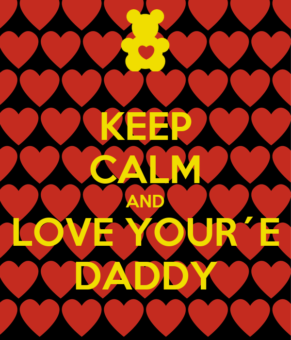 KEEP CALM AND LOVE YOUR´E DADDY