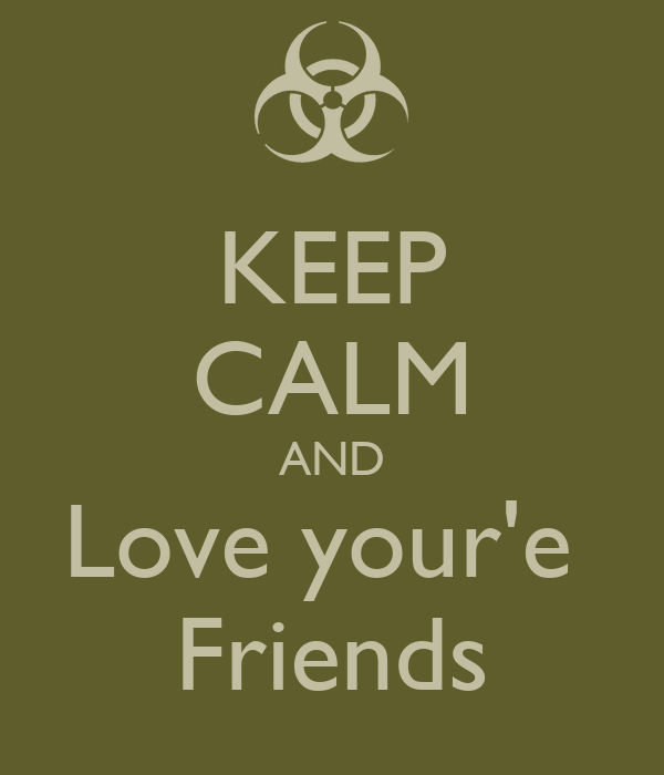 KEEP CALM AND Love your'e  Friends