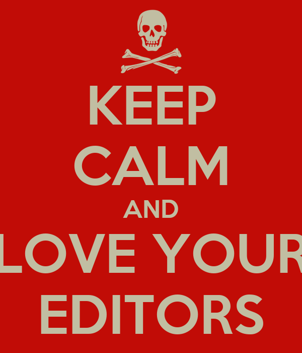 KEEP CALM AND LOVE YOUR EDITORS