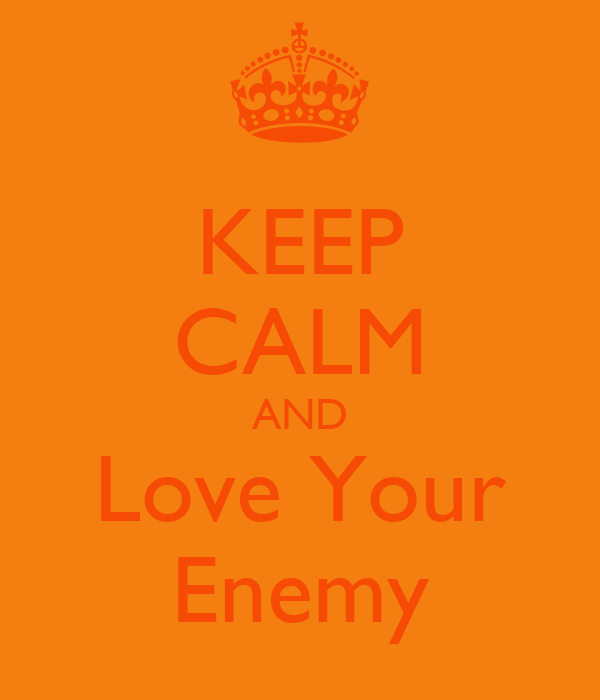 KEEP CALM AND Love Your Enemy