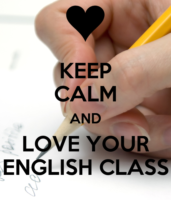 KEEP CALM AND LOVE YOUR ENGLISH CLASS