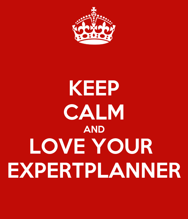 KEEP CALM AND LOVE YOUR  EXPERTPLANNER