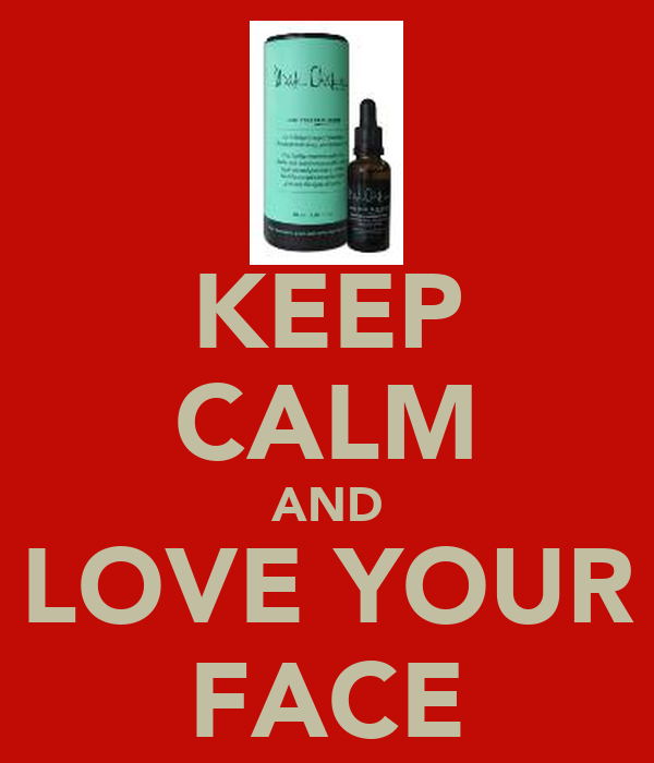 KEEP CALM AND LOVE YOUR FACE