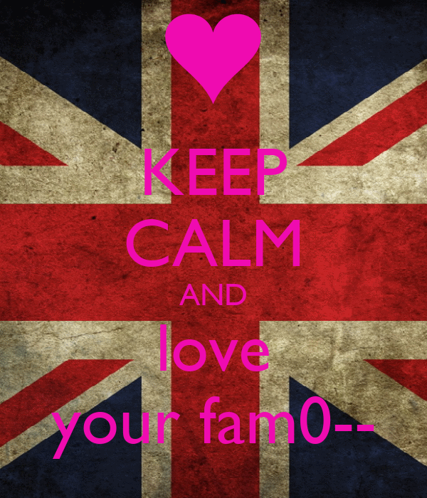 KEEP CALM AND love your fam0--