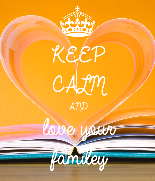 KEEP CALM AND love your  familey