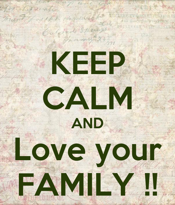 KEEP CALM AND Love your FAMILY !!