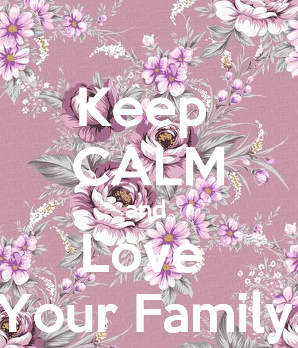 Keep  CALM and  Love  Your Family.