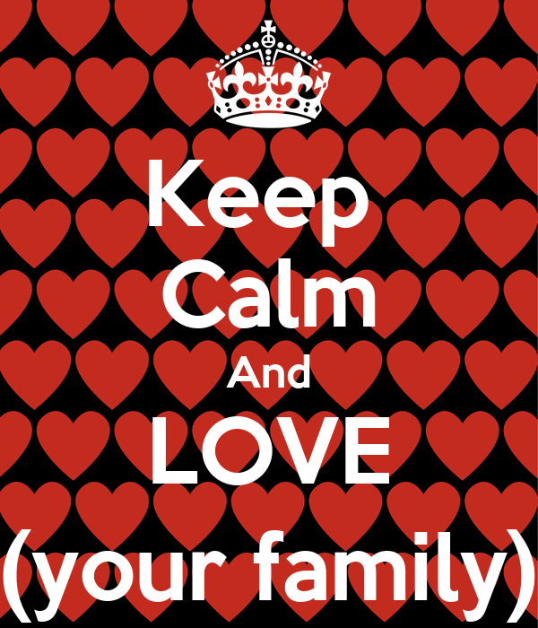Keep  Calm And LOVE (your family)