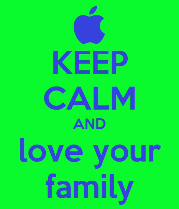 KEEP CALM AND love your family