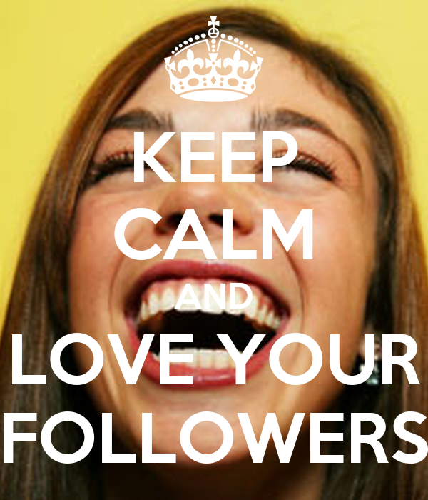 KEEP CALM AND LOVE YOUR FOLLOWERS