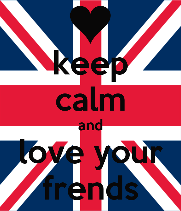 keep calm and love your frends