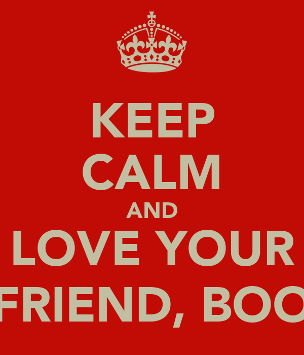 KEEP CALM AND LOVE YOUR FRIEND, BOO