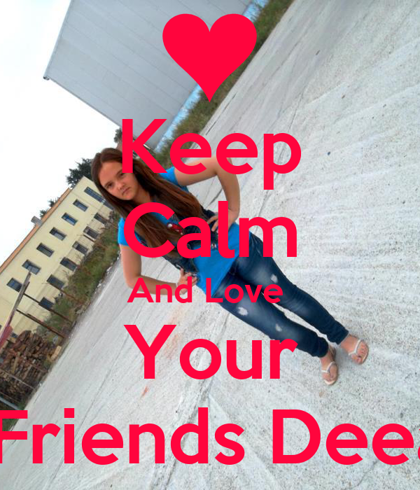 Keep Calm And Love  Your  Friends Deea