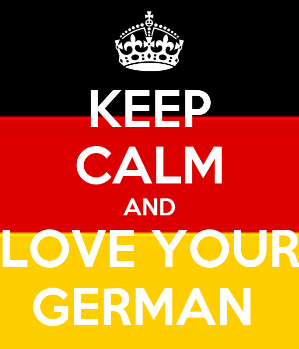 KEEP CALM AND LOVE YOUR GERMAN