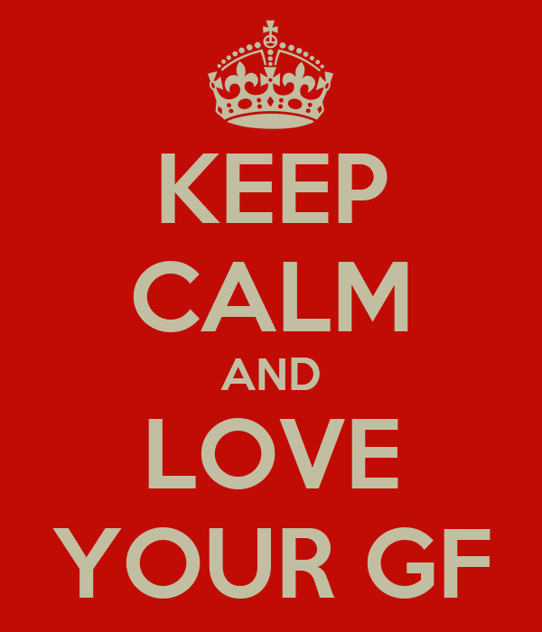 KEEP CALM AND LOVE YOUR GF