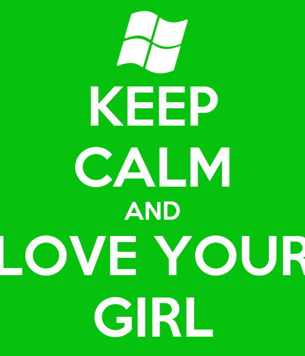 KEEP CALM AND LOVE YOUR GIRL