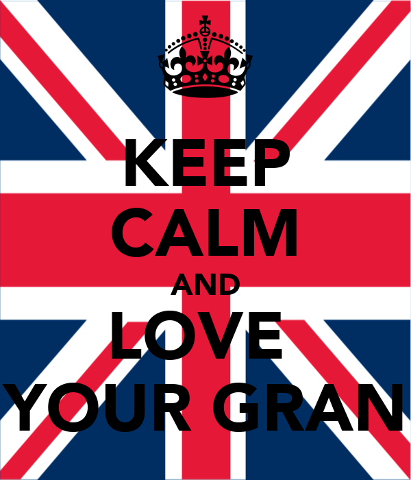 KEEP CALM AND LOVE  YOUR GRAN