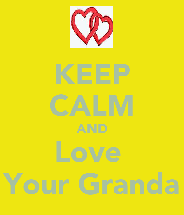 KEEP CALM AND Love  Your Granda