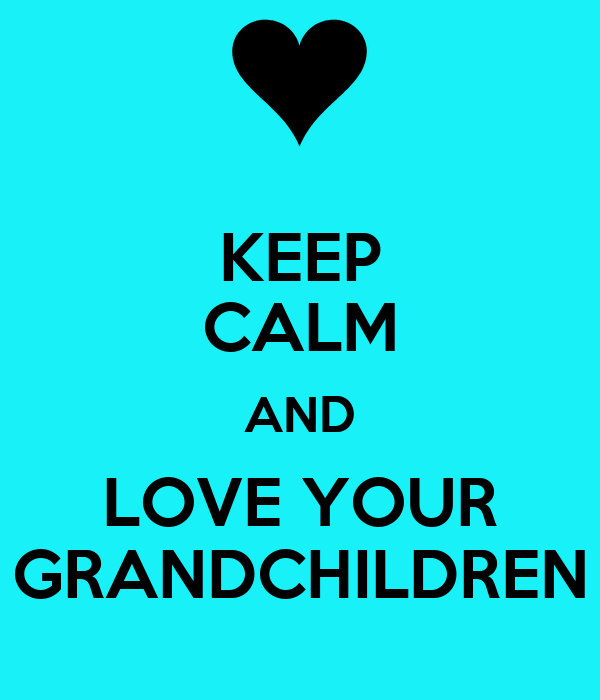 KEEP CALM AND LOVE YOUR GRANDCHILDREN