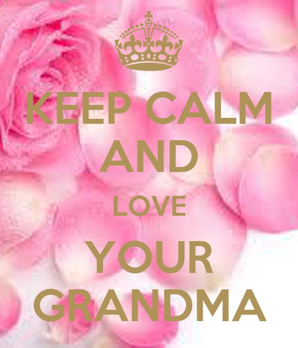 KEEP CALM AND LOVE YOUR GRANDMA