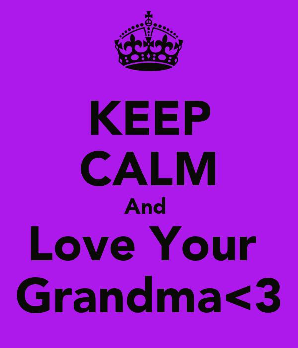 KEEP CALM And  Love Your  Grandma<3