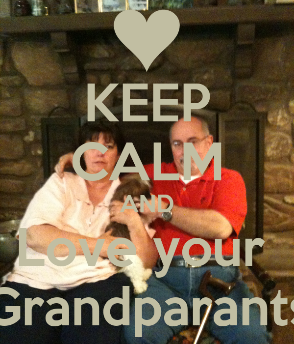 KEEP CALM AND Love your  Grandparants