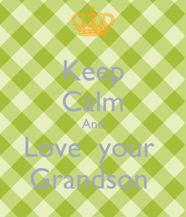 Keep Calm And Love  your  Grandson