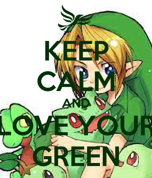 KEEP CALM AND LOVE YOUR GREEN