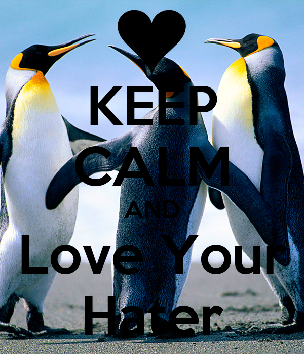 KEEP CALM AND Love Your Hater