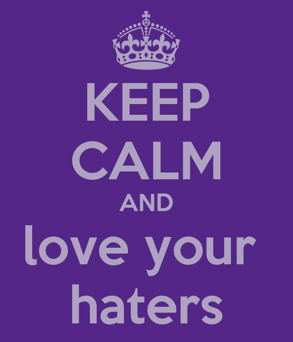 KEEP CALM AND love your  haters