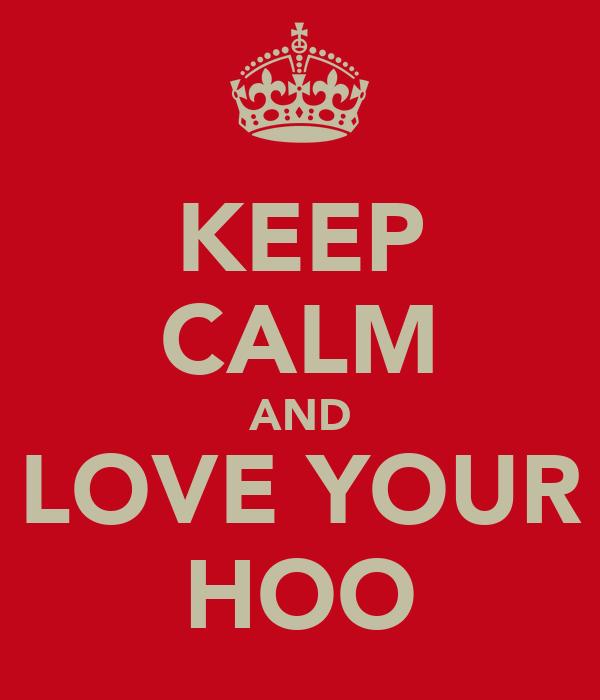 KEEP CALM AND LOVE YOUR HOO
