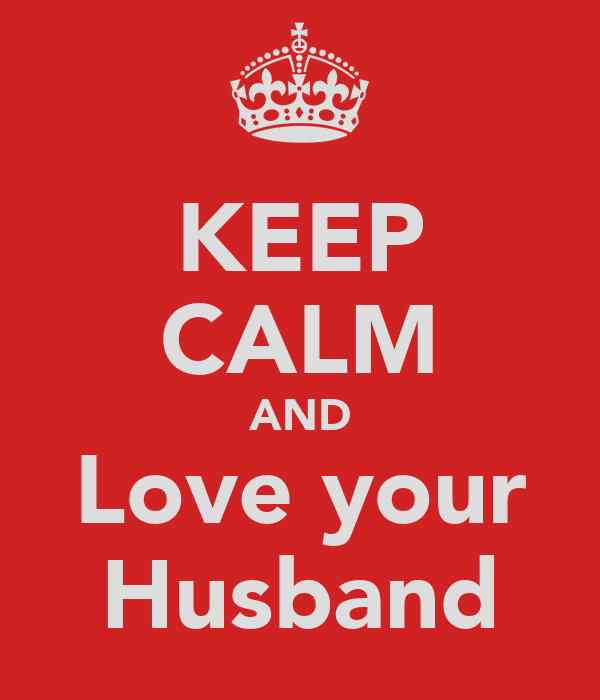 KEEP CALM AND Love your Husband