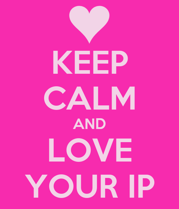 KEEP CALM AND LOVE YOUR IP