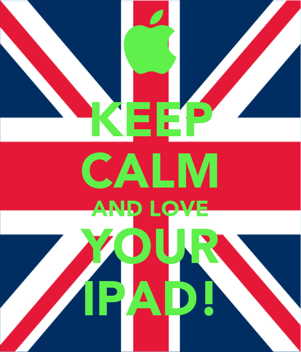 KEEP CALM AND LOVE YOUR IPAD!
