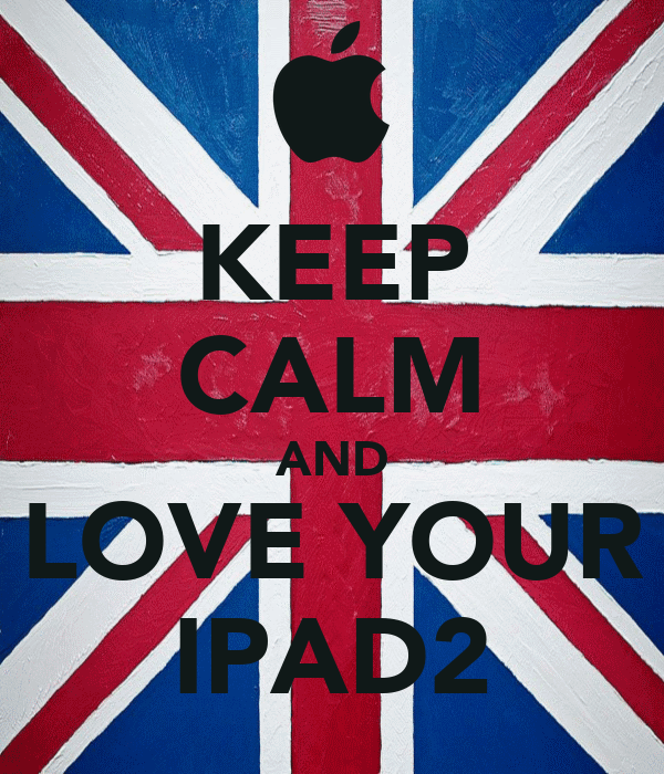 KEEP CALM AND LOVE YOUR IPAD2