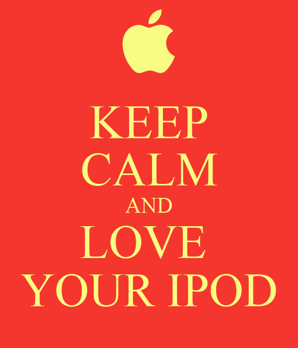 KEEP CALM AND LOVE  YOUR IPOD