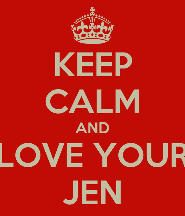 KEEP CALM AND LOVE YOUR JEN