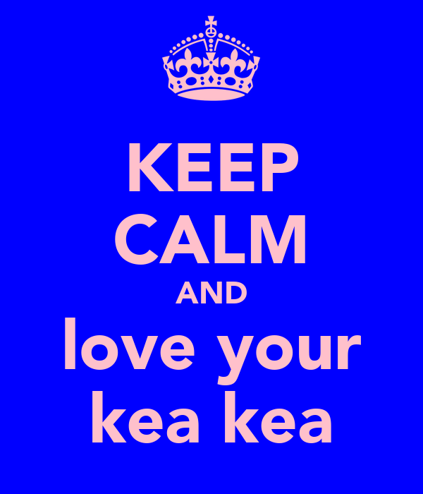 KEEP CALM AND love your kea kea