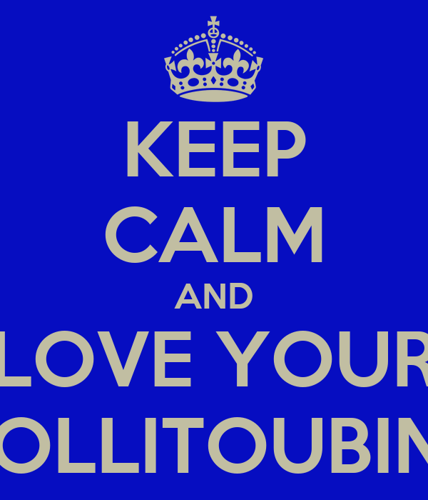 KEEP CALM AND LOVE YOUR KOLLITOUBINI