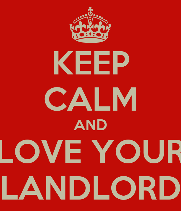 KEEP CALM AND LOVE YOUR LANDLORD