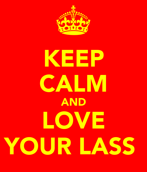 KEEP CALM AND LOVE YOUR LASS
