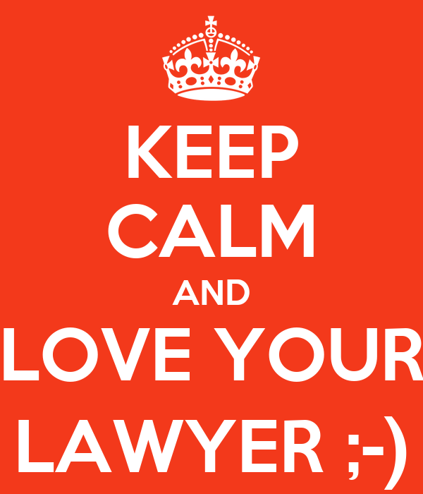 KEEP CALM AND LOVE YOUR LAWYER ;-)