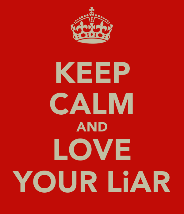 KEEP CALM AND LOVE YOUR LiAR